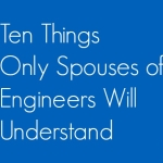 10 Things Only Spouses of Engineers Will Understand