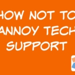 How Not to Annoy Tech Support
