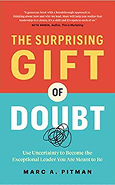 The Surprising Gift of Doubt: Use Uncertainty to Become the Exceptional Leader You Are Meant to Be