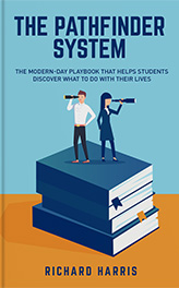 The PathFinder System: The Modern-Day Playbook That Helps Students Discover What To Do With Their Lives